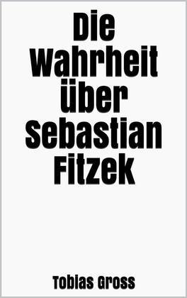 Die Wahrheit über Sebastian Fitzek