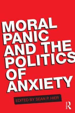 Moral Panic and the Politics of Anxiety