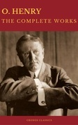 The Complete Works of O. Henry: Short Stories, Poems and Letters (Best Navigation, Active TOC) (Cronos Classics)