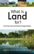 "What Is Land For?: ""The Food, Fuel and Climate Change Debate"""