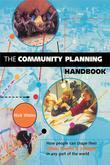 "The Community Planning Handbook: ""How People Can Shape Their Cities, Towns and Villages in Any Part of the World"""