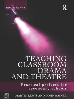 Teaching Classroom Drama and Theatre: Practical Projects for Secondary Schools