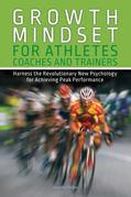 Growth Mindset for Athletes, Coaches and Trainers: Harness the Revolutionary New Psychology for Achieving Peak Performance