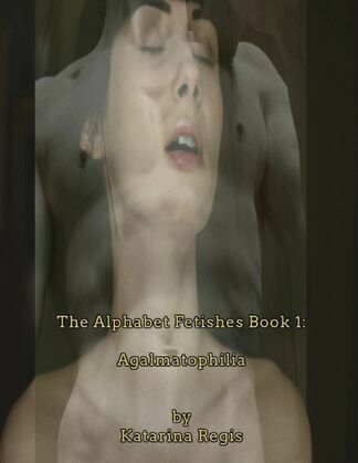 The Alphabet Fetishes Book 1: Agalmatophilia