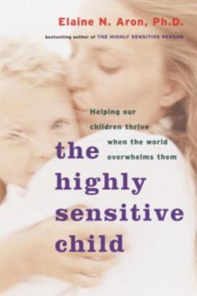 The Highly Sensitive Child: Helping Our Children Thrive When the World Overwhelms Them