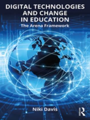 Digital Technologies and Change in Education: The Arena Framework