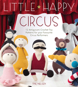Little Happy Circus: 12 Amigurumi Crochet Toy Patterns for Your Favourite Circus Performers