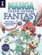 Manga Crash Course Fantasy: How to Draw Anime and Manga, Step by Step