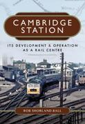 Cambridge Station: Its Development and Operation as a Rail Centre