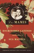 Las Mamis: Escritores latinos recuerdan a sus madres