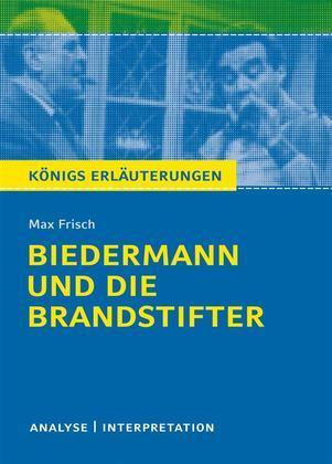 Biedermann und die Brandstifter. Königs Erläuterungen.