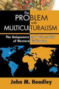 The Problem with Multiculturalism: The Uniqueness and Universality of Western Civilization