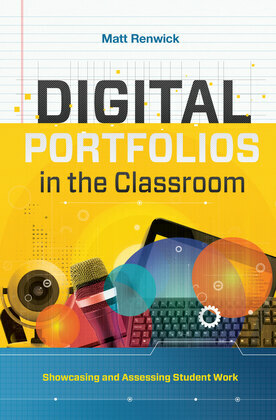 Digital Portfolios in the Classroom: Showcasing and Assessing Student Work