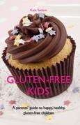 Gluten-free kids: A parents' guide to happy, healthy, gluten-free children
