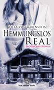 Hemmungslos Real | Erotischer Roman (Dreier, Fantasien, Harter Sex, Lust, Prickelnd, Sexgeschichten, Wild)