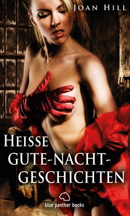 Heiße Gute-Nacht-Geschichten   Erotische Geschichten (Anal, Dessous, Dreier, Gangbang, Swinger, Versaut)