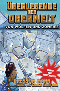 Überlebende der Oberwelt: Von Wölfen und Zombies