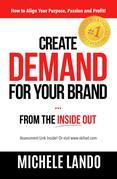 Create Demand For Your Brand... From The Inside Out
