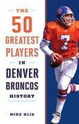 The 50 Greatest Players in Denver Broncos History