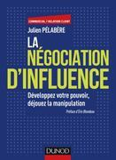 La négociation d'influence: Développez votre pouvoir, déjouez la manipulation