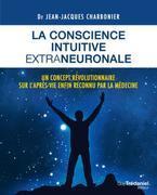 La conscience intuitive extraneuronale: Un concept révolutionnaire sur l'après-vie enfon reconnu par la médecine