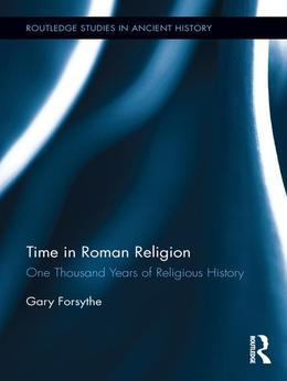 Time in Roman Religion: One Thousand Years of Religious History