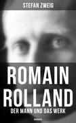 Romain Rolland: Der Mann und das Werk (Vollständige Biografie)