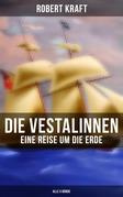 Die Vestalinnen: Eine Reise um die Erde (Gesamtausgabe in 5 Bänden)