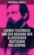 Ludwig Feuerbach und der Ausgang der klassischen deutschen Philosophie (Vollständige Ausgabe)