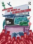 Advertising, the Media and Globalisation: A World in Motion