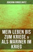 Joachim Ringelnatz: Mein Leben bis zum Kriege & Als Mariner im Krieg