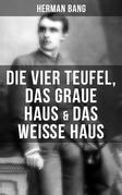 Herman Bang: Die vier Teufel, Das graue Haus & Das weiße Haus