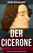 Der Cicerone: Eine Anleitung zum Genuß der Kunstwerke Italiens