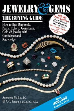 Jewelry & Gems the Buying Guide: How to Buy Diamonds, Pearls, Colored Gemstones, Gold & Jewelry with Confidence and Knowledge