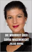 Die Wahrheit über Sahra Wagenknecht