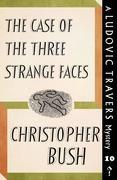 The Case of the Three Strange Faces: A Ludovic Travers Mystery