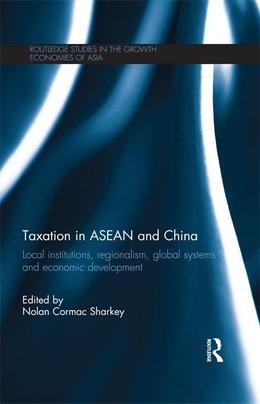 Taxation in ASEAN and China: Local Institutions, Regionalism, Global Systems and Economic Development