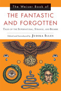 The Weiser Book of the Fantastic and Forgotten