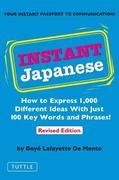 Instant Japanese: How to Express 1,000 Different Ideas with Just 100 Key Words and Phrases! (Japanese Phrasebook)