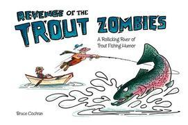 Revenge of the Trout Zombies: A Rollicking River of Trout Fishing Humor
