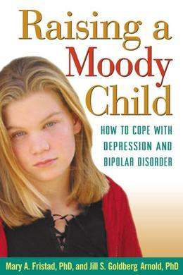Raising a Moody Child: How to Cope with Depression and Bipolar Disorder