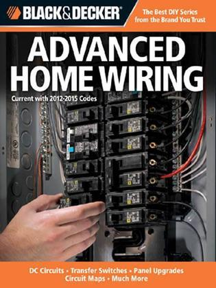 Black & Decker Advanced Home Wiring: Updated 3rd Edition * DC Circuits * Transfer Switches * Panel Upgrades