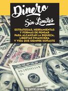Dinero Sin Limites: Estrategias, Herramientas Y Formas De Pensar Para Alcanzar La Riqueza, Libertad Financiera Y Vida Que Siempre Soñaste