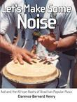 Let's Make Some Noise: Axe and the African Roots of Brazilian Popular Music