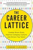 The Career Lattice: Combat Brain Drain, Improve Company Culture, and Attract Top Talent