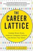 The Career Lattice: Combat Brain Drain, Improve Company Culture, and Attract Top Talent