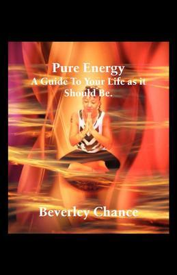 Pure Energy: A Guide To Your Life as it Should Be.