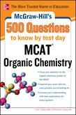 McGraw-Hill's 500 MCAT Organic Chemistry Questions to Know by Test Day