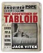 The Godfather of Tabloid: Generoso Pope Jr. and the National Enquirer