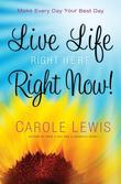 Live Life Right Here Right Now: Make Every Day Your Best Day